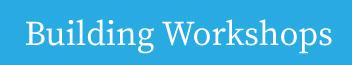 Building Workshops
